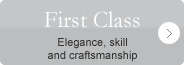 First Class - Elegance, skill and craftsmanship