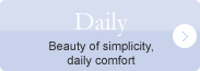Daily - Beauty of simplicity, daily comfort