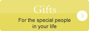 Gifts - For the special people in your life